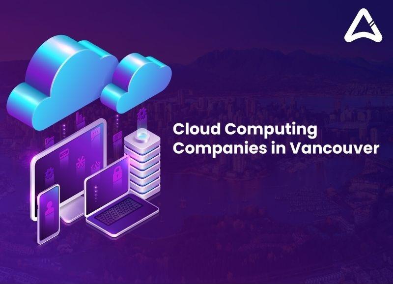 Top 10 Cloud Computing Companies in Vancouver