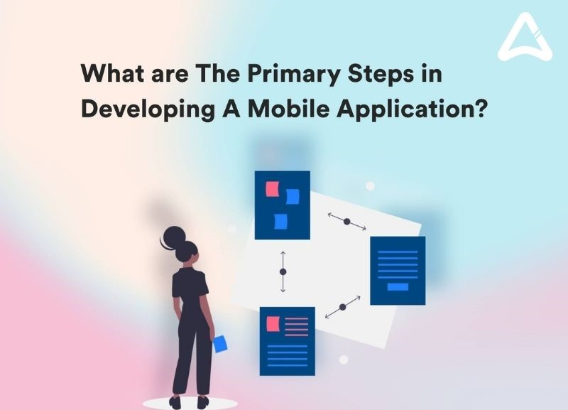 What are The Primary Steps in Developing A Mobile Application